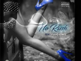 DJ Clen ft Pdot O & MPJ – No Rush