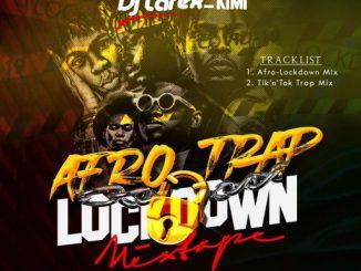 Dj Mix: Dj Larex KIMI - Afro Trap Lockdown Mixtape