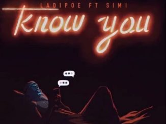 Music: Ladipoe ft. Simi – Know You