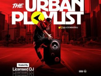 DJ Mix: Licensed Dj – The Urban Playlist