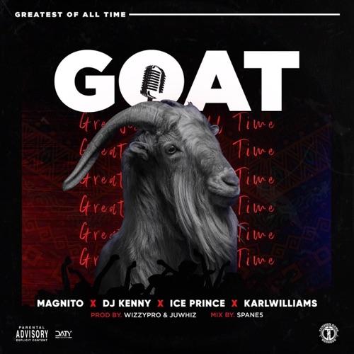 Magnito ft. Ice Prince, DJ Kenny, Karl Williams – GOAT