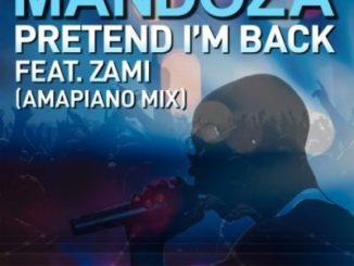 Mandoza Ft Zami – Pretend I'm Back (Amapiano Mix)