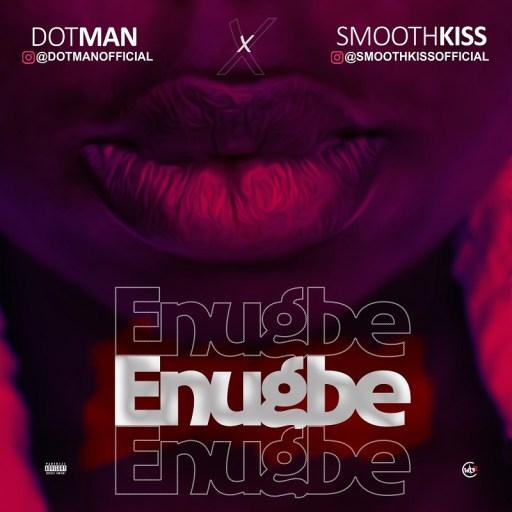 Music: Dotman X SmoothKiss - Enugbe