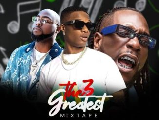 Dj Mix: The 3 Greatest Mixtape (Wizkid, Davido & Burna Boy)