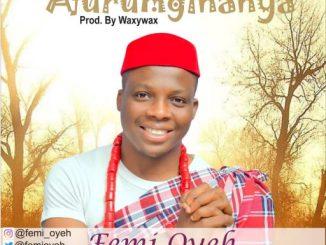 Gospel Music: Femi Oyeh - AFURUMGINANYA