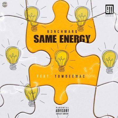 B3nchMarQ ft Towdee Mac – Same Energy