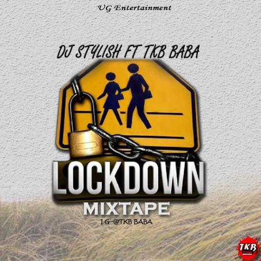 Dj Mix: Dj Stylish Ft. TKB Baba - Lockdown Mixtape
