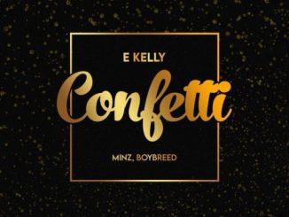 Music: E-Kelly Ft. Boybreed, Minz – Confetti