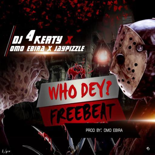 FREEBEAT: Dj 4Kerty Ft Omo Ebira x JayPizzle - Who Dey
