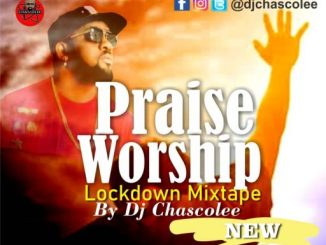 Gospel DJ Mix: Dj Chascolee - Praise And Worship Lockdown Mix