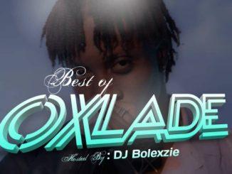 DJ MIX: DJ BOLEXZIE BEST OF OXLADE
