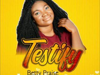"Gospel Music: Betty Praise - ""Testify"""