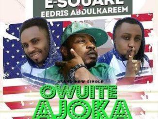 Music: E Square ft Eedris Abdukareem - Owuite Ajoka Remix