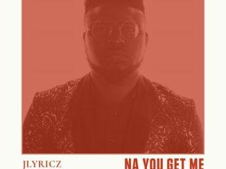 Gospel Music: JLYRICZ - NA YOU GET ME