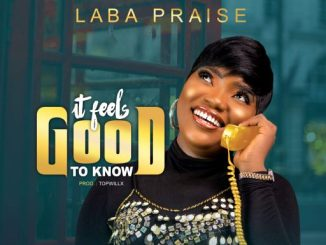 "GOSPEL MUSIC: LABA PRAISE - ""IT FEELS GOOD TO KNOW"""