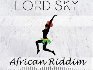 Music: Lord Sky – AFRICAN Riddim