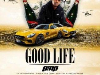 PMP Ft Ginger Trill x Swiss Tha Duke & Jacob Shine – Good Life
