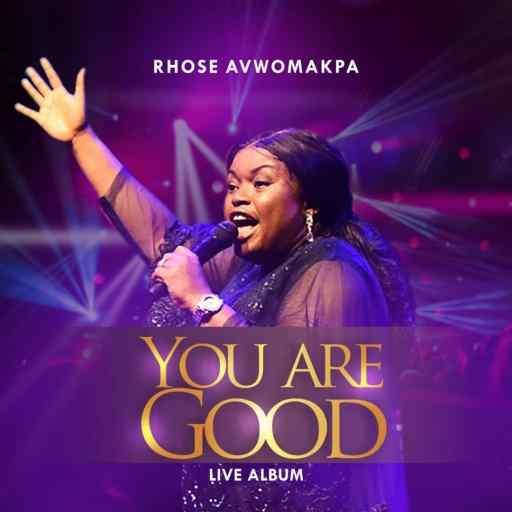 Gospel Album: Rhose Avwomakpa - 'You Are Good Live'
