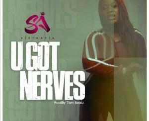 Sista Afia – U Got Nerves