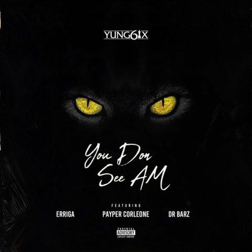 Music: Yung6ix ft. Erigga, Payper Corleone, Dr Barz – You Don See Am