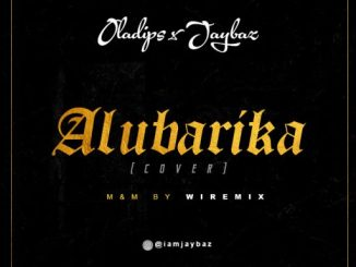 Music: Oladips x Jaybaz – Alubarika