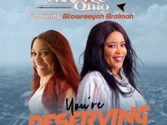 Music: Chrestee Ohio ft Glowreeyah Braimah - You're Deserving