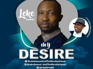 GOSPEL MUSIC: MY DESIRE - LEKE SAMUEL