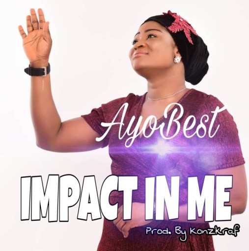 Gospel Music: Ayo Best - Impact In Me