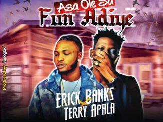 Music: Erick Banks Ft. Terry Apala - Asa Ole Sa Fun Adiye