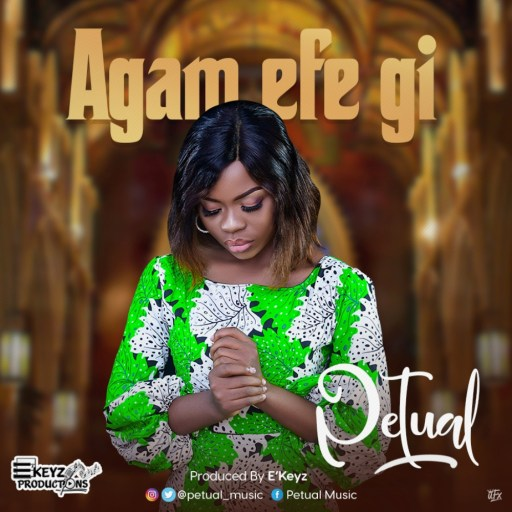 Download Gospel Music: Petual – Agam Efe Gi