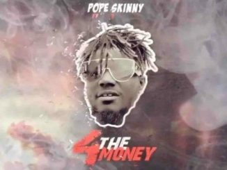Pope Skinny ft Shatta Wale – 4 The Money