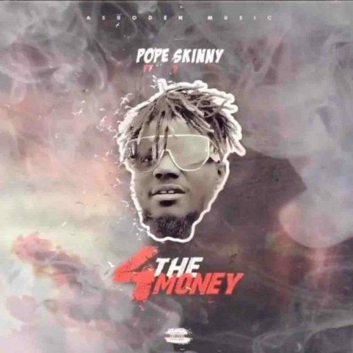 Pope Skinny ft Shatta Wale – 4 The Money