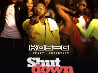 Music: Kos-G ft. Teazy & Kraybeatz - Shut Down