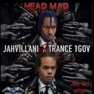 Jahvillani & Trance 1GOV – Head Mad