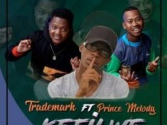 Trademark ft Prince Melody – Kefilwe