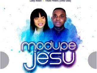 Gospel Music: Lady Aiban x Yhuki Peters (Omo-Oba) - Modupe Jesu