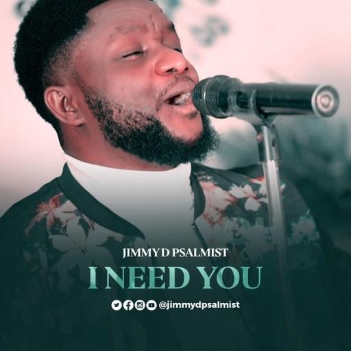 Gospel Music: Jimmy D Psalmist - I Need You