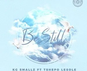 KG Smallz Ft. Tshepo Lesole – Be Still