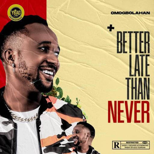 EP: Omogbolahan - Better Late Than Never