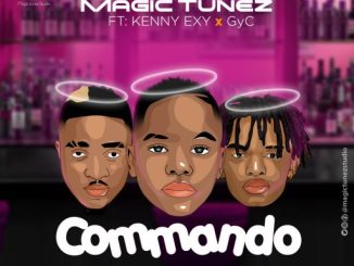 Music: Magic Tunez Ft. Kenny Exy & GyC – Commando