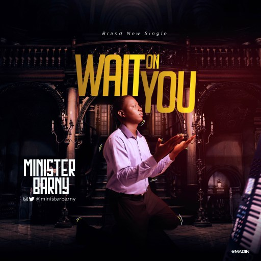 Download MUSIC: Minister Barny - Wait On You