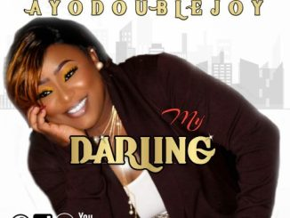 Gospel Music: AyoDoubleJoy - My Darling