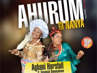 Download Gospel Music: Agbani Horsfall - Ahurum Gi Nanya [Ft. Georgina Nwanyimma]