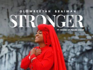 Download Gospel Music: Glowreeyah Ft. House of Praise Choir - Stronger