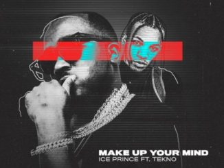 Music: Ice Prince ft. Tekno – Make Up Your Mind
