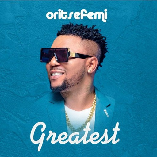 Music: Oritse Femi – Greatest