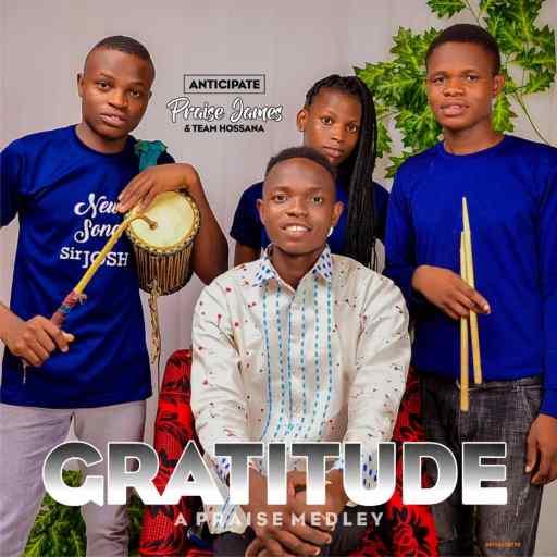 GOSPEL MUSIC: GRATITUDE – PRAISE JAME & TEAM HOSANNA