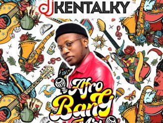 DJ MIX: DJ KENTALKY AFRO BANG MIX .