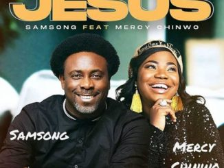 Gospel Music: Samsong ft Mercy Chinwo - Jesus