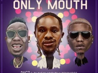 Music: Rasz – Only Mouth ft. Duncan Mighty X Reminisce